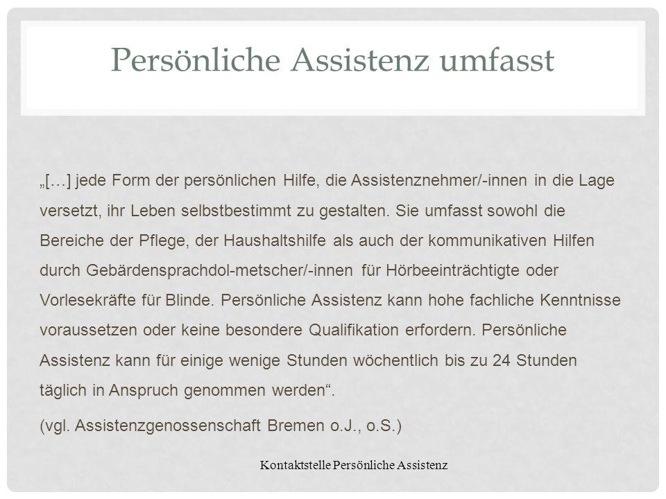 Kontaktstelle Persönliche Assistenz Persönliche Assistenz umfasst […] jede Form der persönlichen Hilfe, die Assistenznehmer/-innen in die Lage versetz