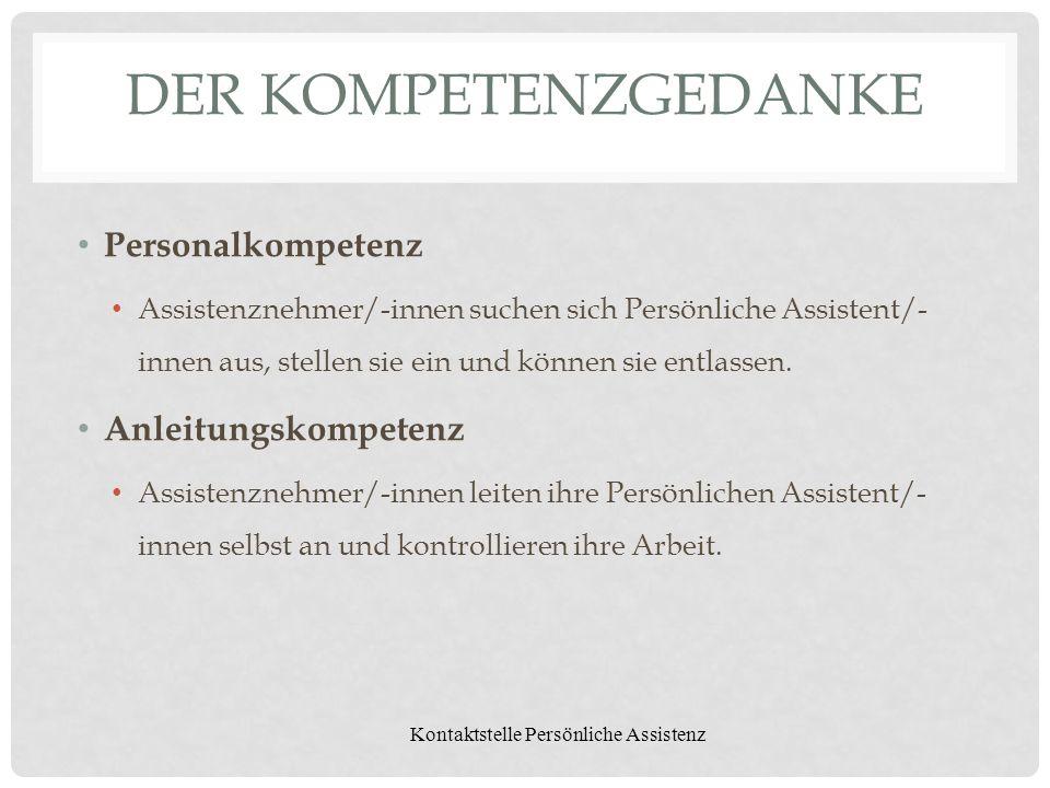 Kontaktstelle Persönliche Assistenz DER KOMPETENZGEDANKE Personalkompetenz Assistenznehmer/-innen suchen sich Persönliche Assistent/- innen aus, stell