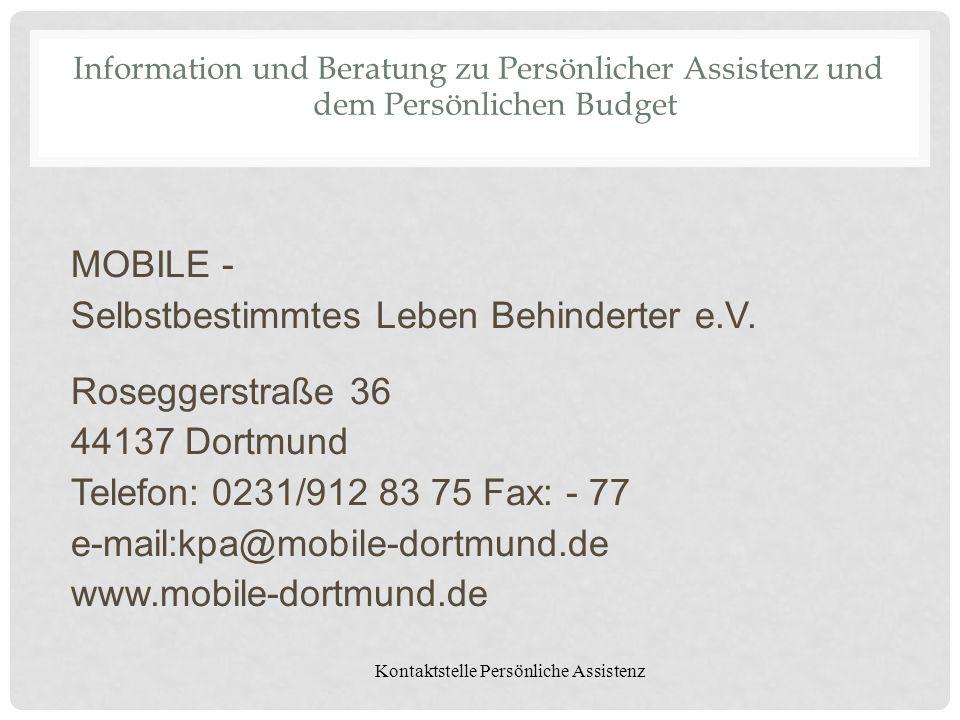 Kontaktstelle Persönliche Assistenz Information und Beratung zu Persönlicher Assistenz und dem Persönlichen Budget MOBILE - Selbstbestimmtes Leben Beh