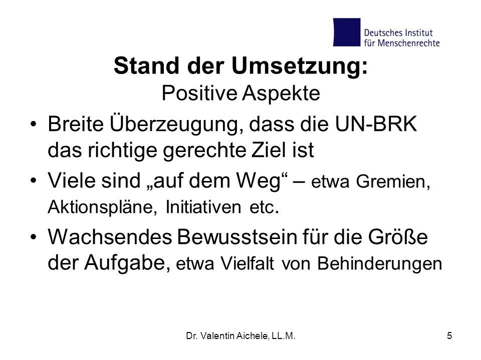 Stand der Umsetzung: Positive Aspekte Breite Überzeugung, dass die UN-BRK das richtige gerechte Ziel ist Viele sind auf dem Weg – etwa Gremien, Aktionspläne, Initiativen etc.