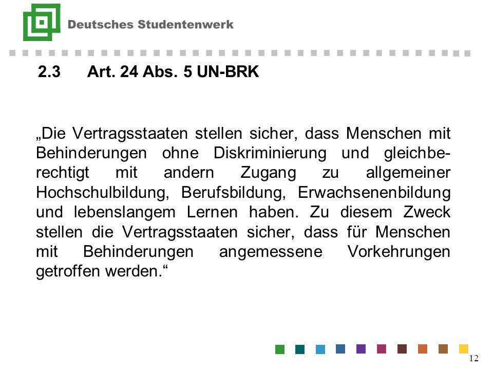 2.3Art. 24 Abs. 5 UN-BRK 12 Die Vertragsstaaten stellen sicher, dass Menschen mit Behinderungen ohne Diskriminierung und gleichbe- rechtigt mit andern