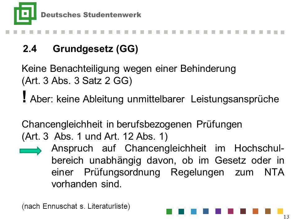 2.4Grundgesetz (GG) 13 Keine Benachteiligung wegen einer Behinderung (Art. 3 Abs. 3 Satz 2 GG) ! Aber: keine Ableitung unmittelbarer Leistungsansprüch