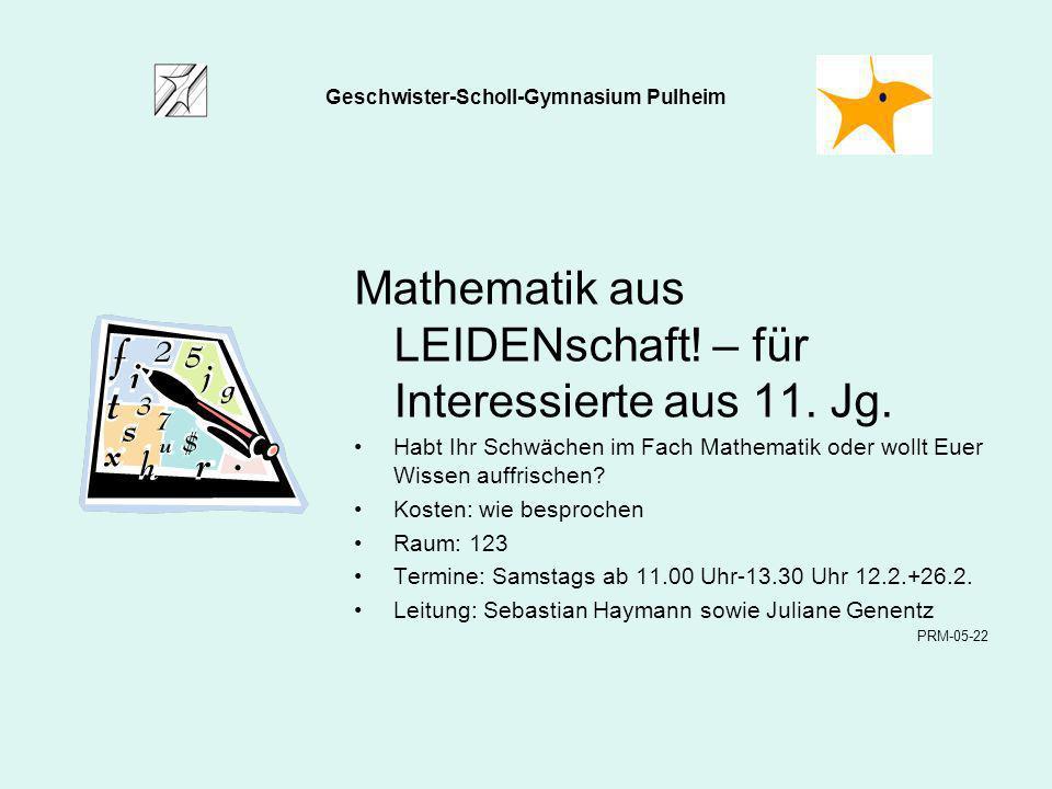Mathematik aus LEIDENschaft! – für Interessierte aus 11. Jg. Habt Ihr Schwächen im Fach Mathematik oder wollt Euer Wissen auffrischen? Kosten: wie bes