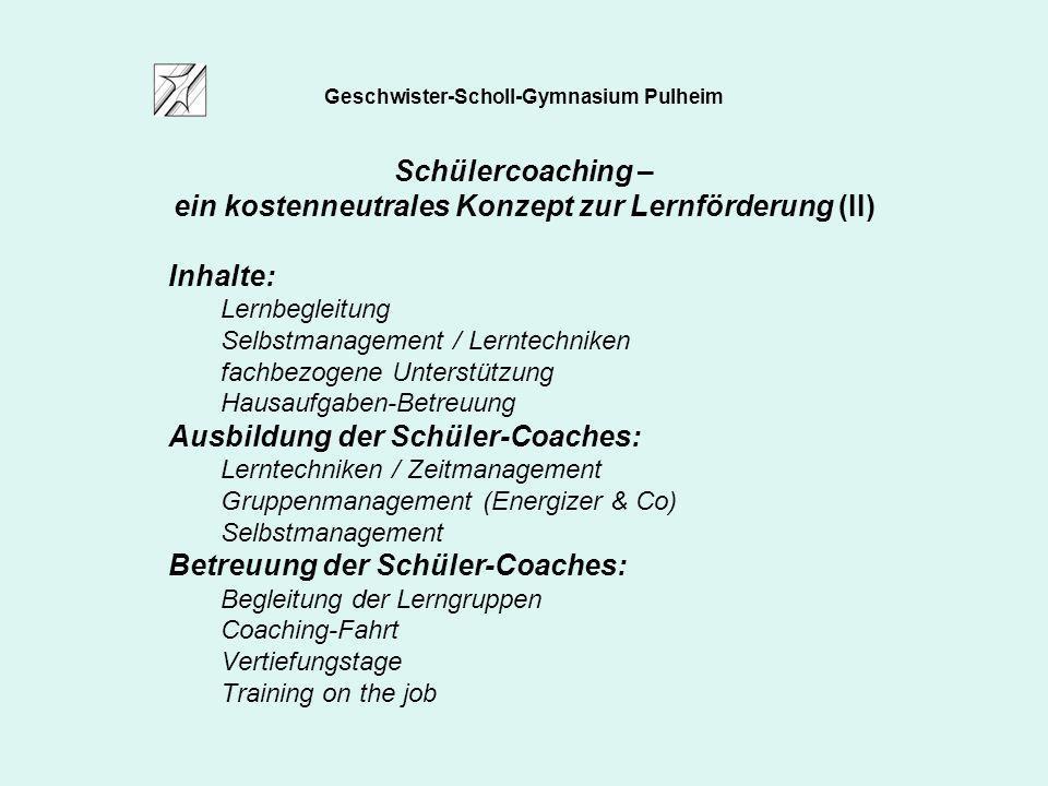 Geschwister-Scholl-Gymnasium Pulheim Schülercoaching – ein kostenneutrales Konzept zur Lernförderung (II) Inhalte: Lernbegleitung Selbstmanagement / L