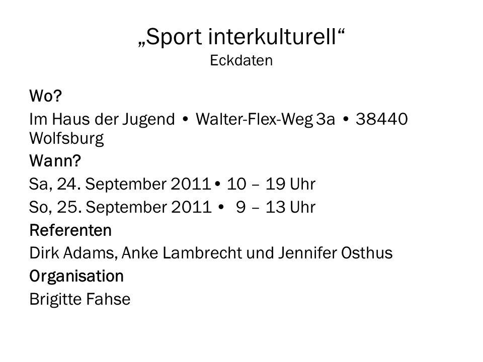 Sport interkulturell Eckdaten Wo? Im Haus der Jugend Walter-Flex-Weg 3a 38440 Wolfsburg Wann? Sa, 24. September 2011 10 – 19 Uhr So, 25. September 201