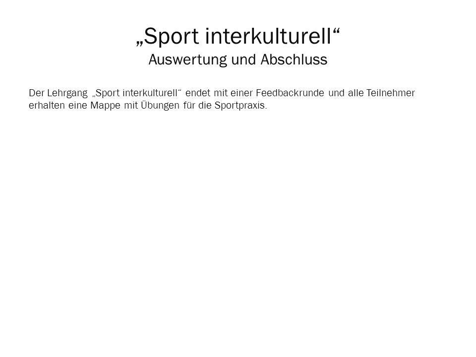 Sport interkulturell Auswertung und Abschluss Der Lehrgang Sport interkulturell endet mit einer Feedbackrunde und alle Teilnehmer erhalten eine Mappe
