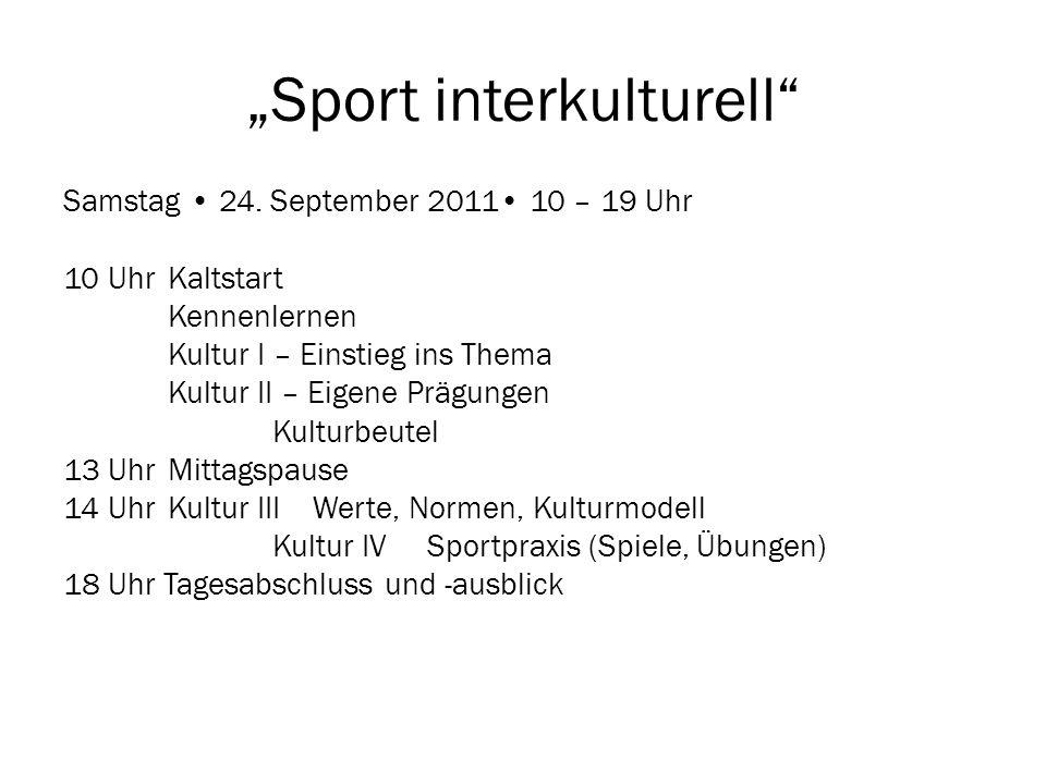 Sport interkulturell Samstag 24. September 2011 10 – 19 Uhr 10 UhrKaltstart Kennenlernen Kultur I – Einstieg ins Thema Kultur II – Eigene Prägungen Ku