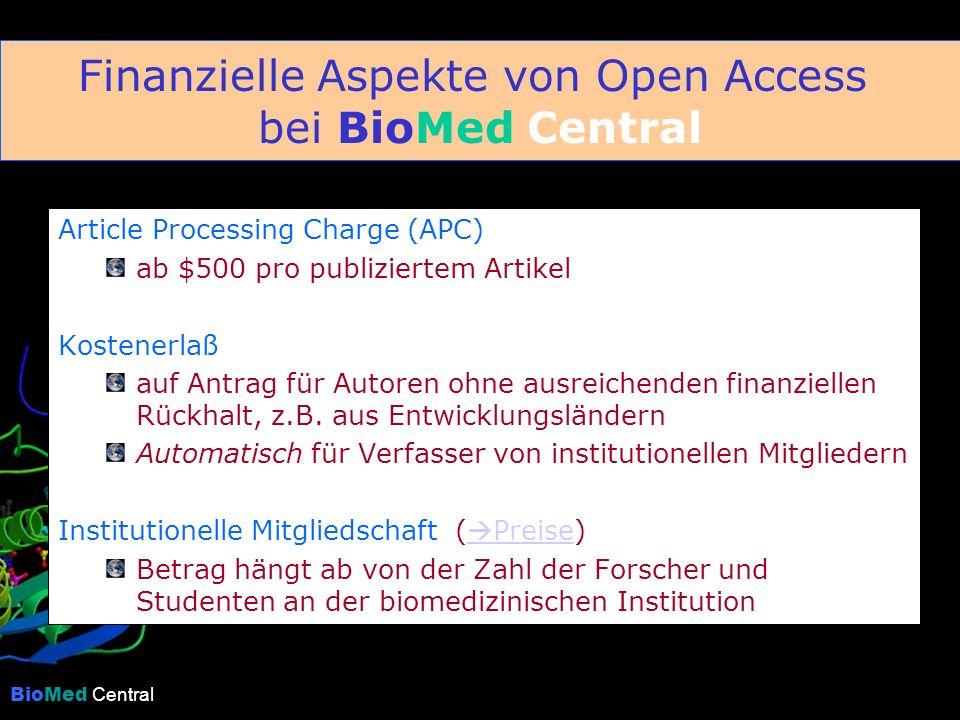 BioMed Central Die Serviceleistungen von BioMed Central Article Processing Charges ermöglichen folgende Leistungen: Organisation des Peer Review-Verfahrens Formatierung in XML, um HTML-Version fürs Web zu ermöglichen Formatierung in PDF, um Downloads und Ausdruck zu vereinfachen Vernetzung mit der Forschungsliteratur über PubMed, CrossRef, ISI etc.