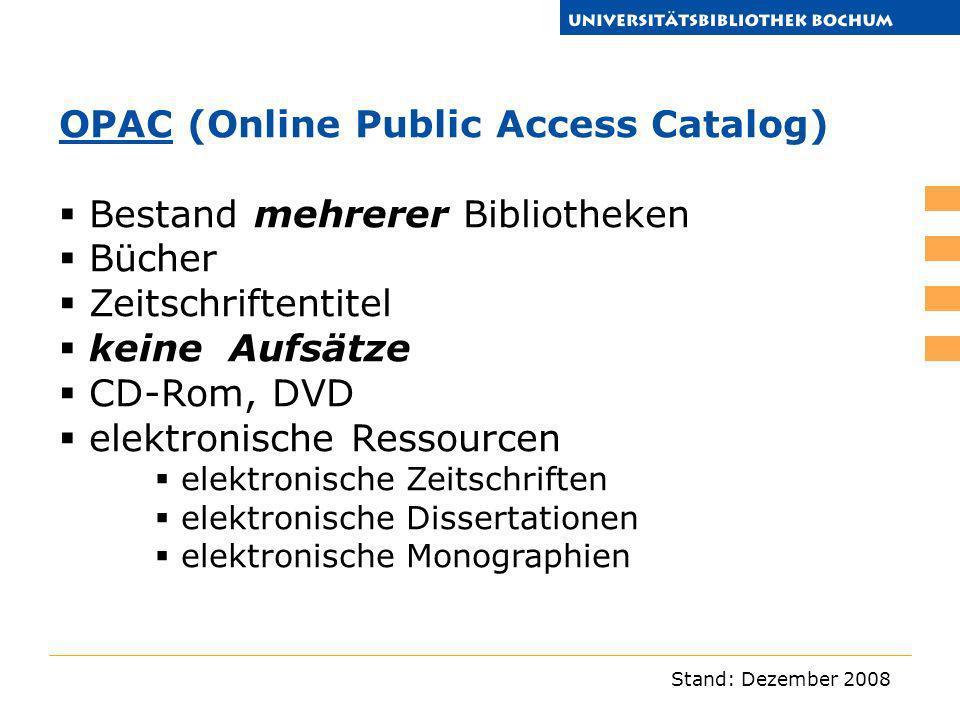 Stand: Dezember 2008 OPACOPAC (Online Public Access Catalog) Bestand mehrerer Bibliotheken Bücher Zeitschriftentitel keine Aufsätze CD-Rom, DVD elektr