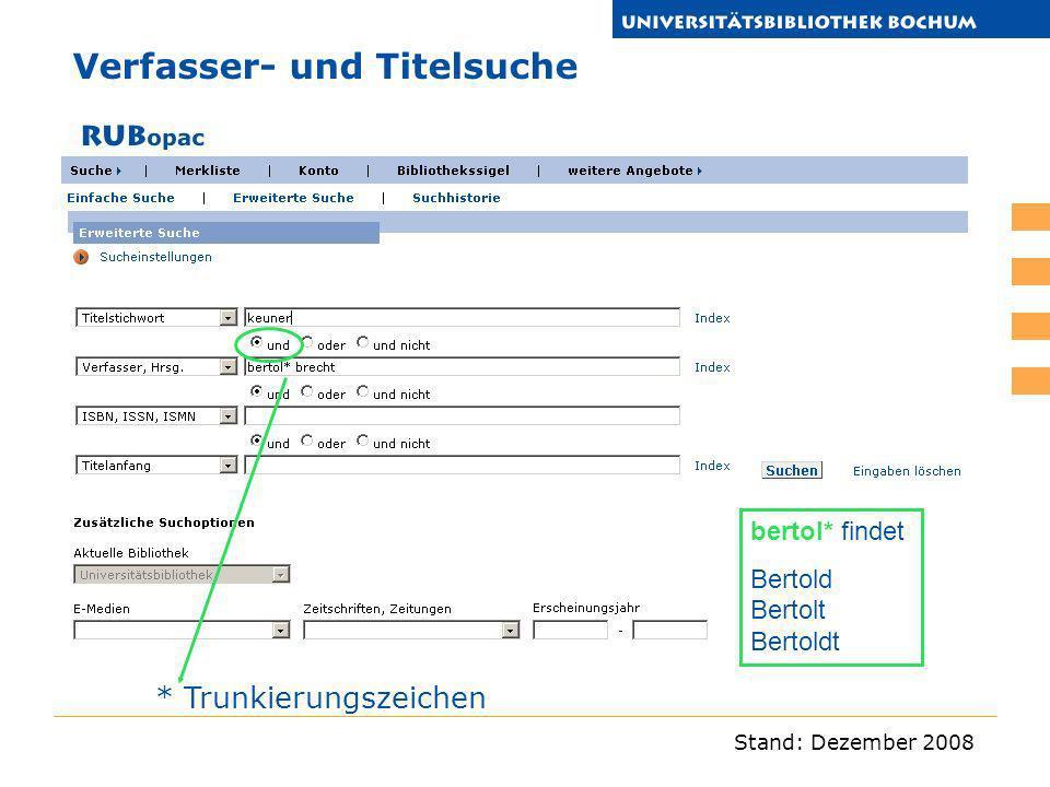 Stand: Dezember 2008 * Trunkierungszeichen bertol* findet Bertold Bertolt Bertoldt Verfasser- und Titelsuche