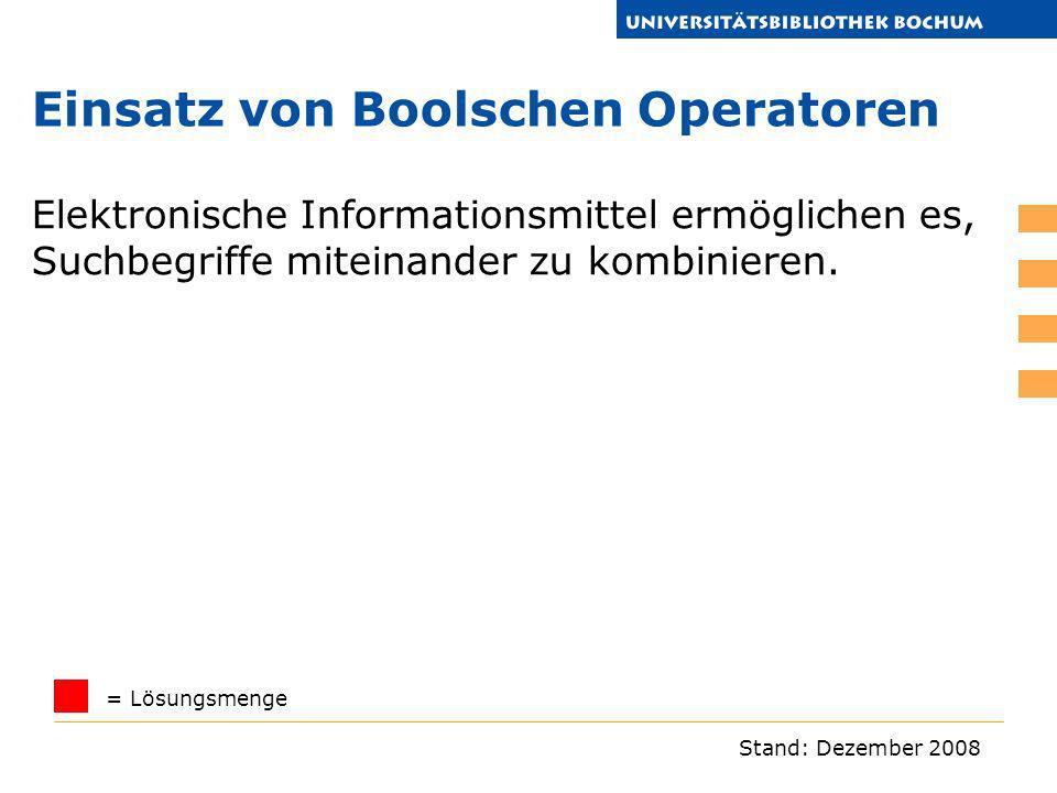 Stand: Dezember 2008 Elektronische Informationsmittel ermöglichen es, Suchbegriffe miteinander zu kombinieren. = Lösungsmenge Einsatz von Boolschen Op