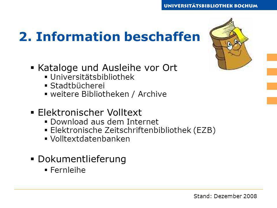 Stand: Dezember 2008 2. Information beschaffen Kataloge und Ausleihe vor Ort Universitätsbibliothek Stadtbücherei weitere Bibliotheken / Archive Elekt