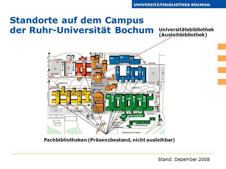 Stand: Dezember 2008 Standorte auf dem Campus der Ruhr-Universität Bochum Universitätsbibliothek (Ausleihbibliothek) Fachbibliotheken (Präsenzbestand,