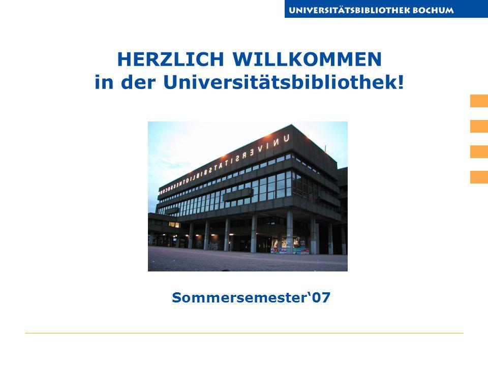 HERZLICH WILLKOMMEN in der Universitätsbibliothek! Sommersemester07