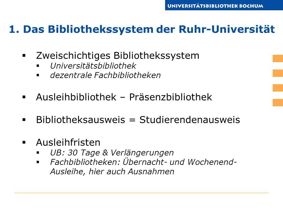UB: 30 Tage & Verlängerungen Fachbibliotheken: Übernacht- und Wochenend- Ausleihe, hier auch Ausnahmen 1. Das Bibliothekssystem der Ruhr-Universität