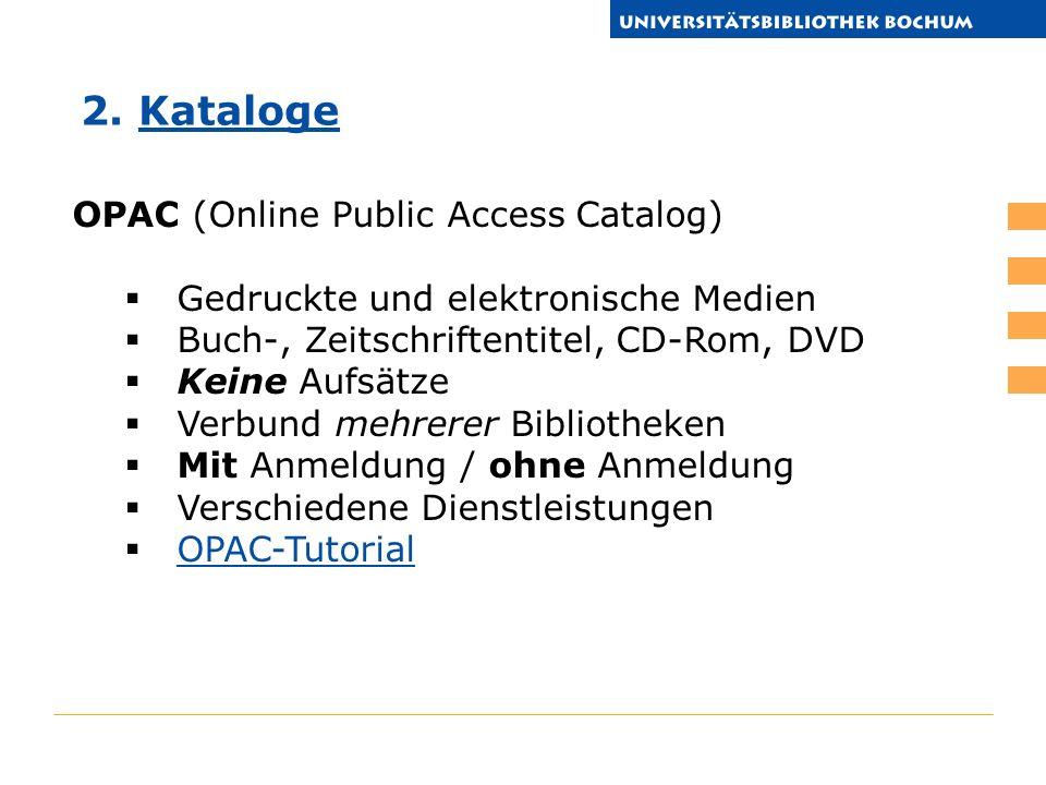 OPAC (Online Public Access Catalog) Gedruckte und elektronische Medien Buch-, Zeitschriftentitel, CD-Rom, DVD Keine Aufsätze Verbund mehrerer Biblioth