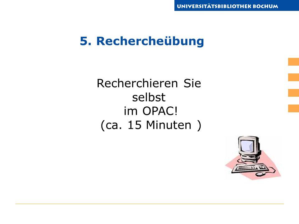 Recherchieren Sie selbst im OPAC! (ca. 15 Minuten ) 5. Rechercheübung
