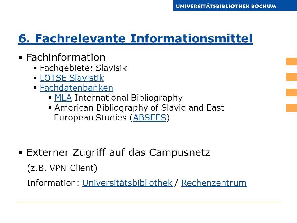 6. Fachrelevante Informationsmittel Fachinformation Fachgebiete: Slavisik LOTSE Slavistik Fachdatenbanken MLA International BibliographyMLA American B