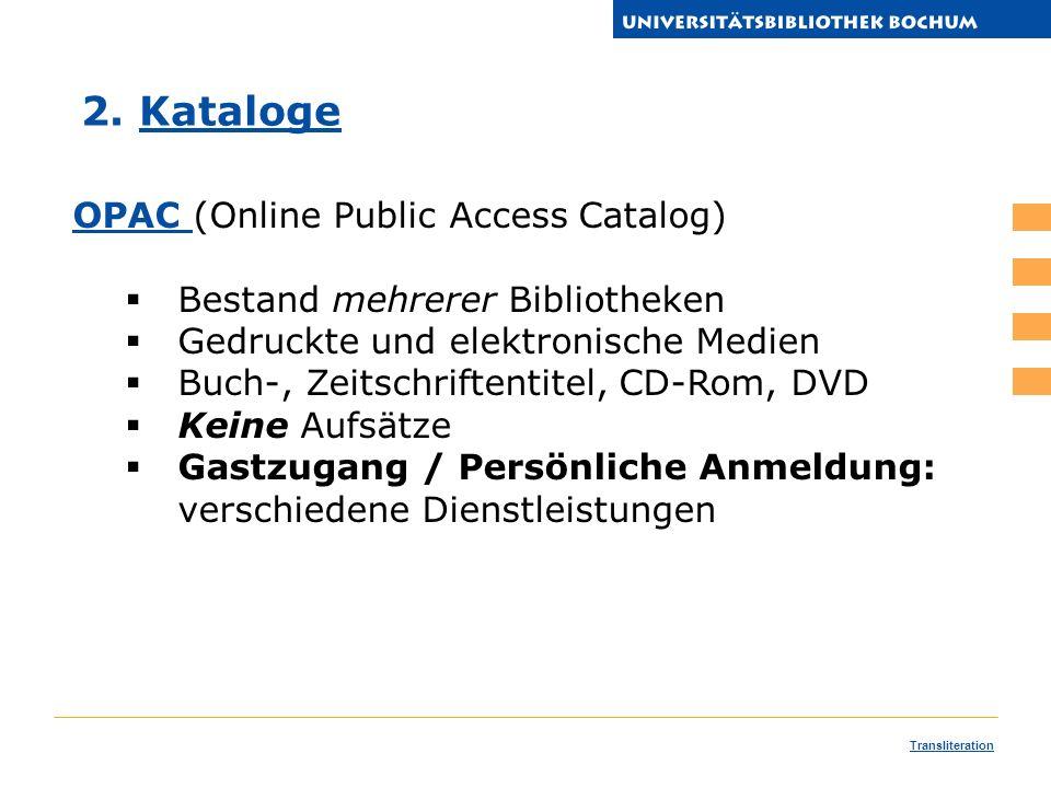OPAC OPAC (Online Public Access Catalog) Bestand mehrerer Bibliotheken Gedruckte und elektronische Medien Buch-, Zeitschriftentitel, CD-Rom, DVD Keine Aufsätze Gastzugang / Persönliche Anmeldung: verschiedene Dienstleistungen 2.