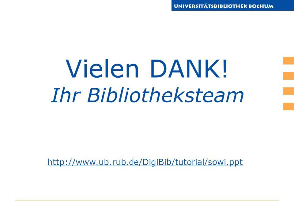 http://www.ub.rub.de/DigiBib/tutorial/sowi.ppt Vielen DANK! Ihr Bibliotheksteam