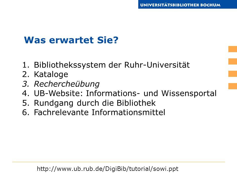 1.Bibliothekssystem der Ruhr-Universität 2.Kataloge 3.Rechercheübung 4.UB-Website: Informations- und Wissensportal 5.Rundgang durch die Bibliothek 6.Fachrelevante Informationsmittel Was erwartet Sie.