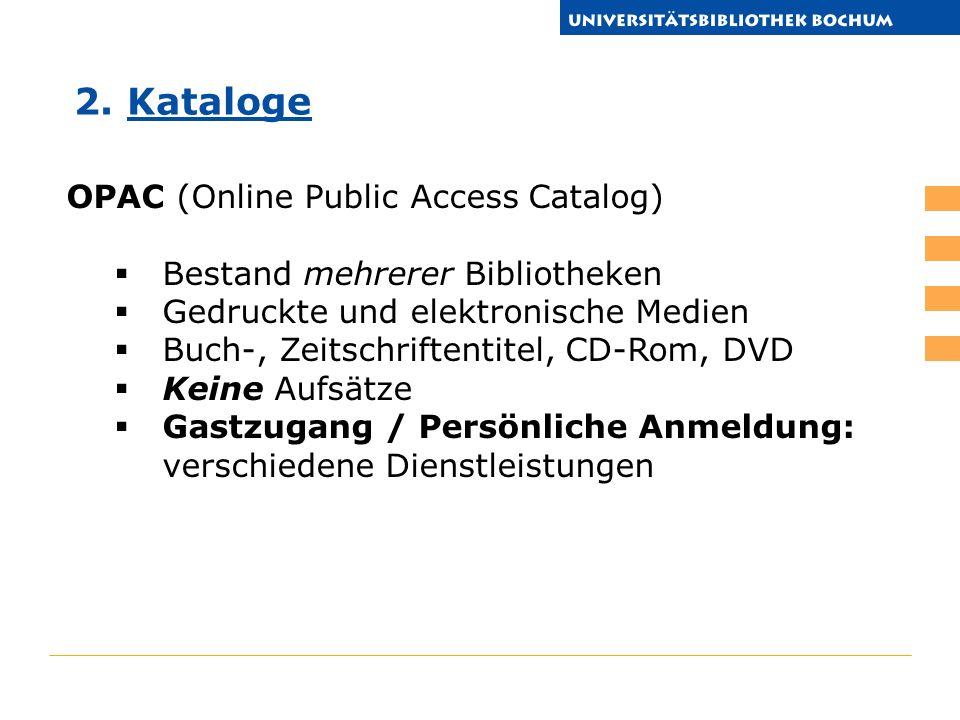 OPAC (Online Public Access Catalog) Bestand mehrerer Bibliotheken Gedruckte und elektronische Medien Buch-, Zeitschriftentitel, CD-Rom, DVD Keine Aufsätze Gastzugang / Persönliche Anmeldung: verschiedene Dienstleistungen 2.