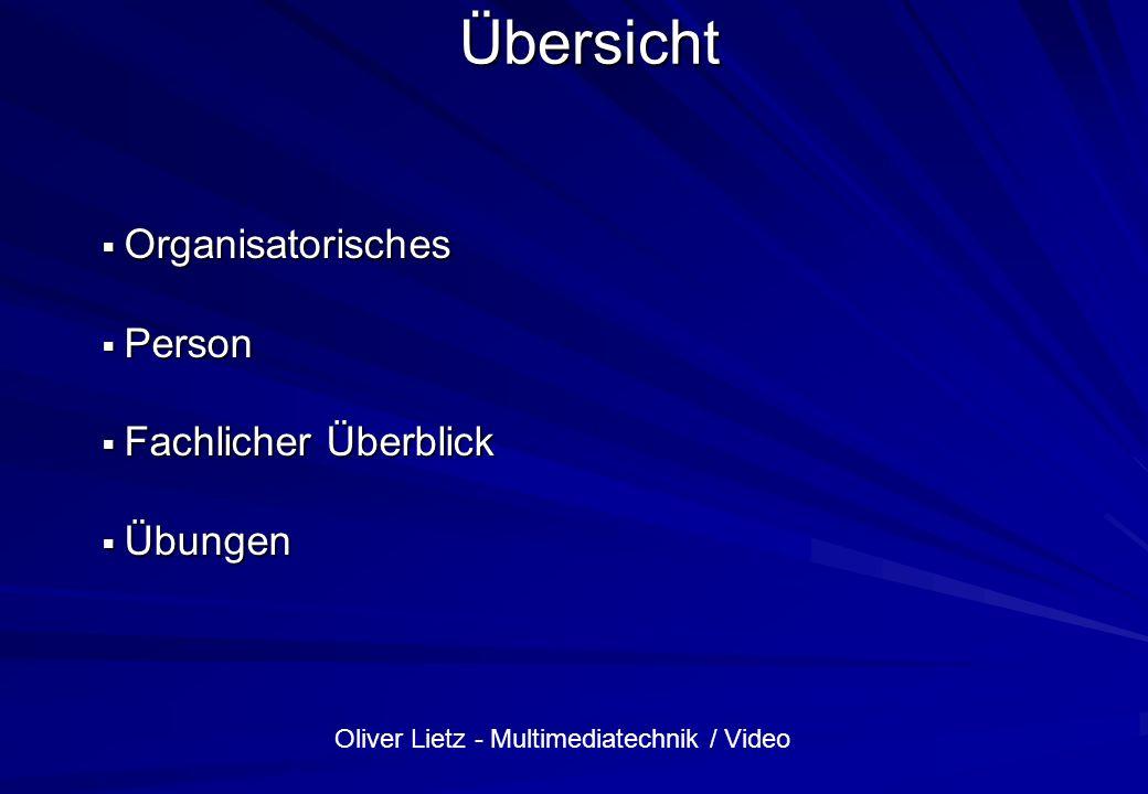 Oliver Lietz - Multimediatechnik / Video Organisatorisches Blockveranstaltung alle 2 Wo./2 Blöcke Blockveranstaltung alle 2 Wo./2 Blöcke