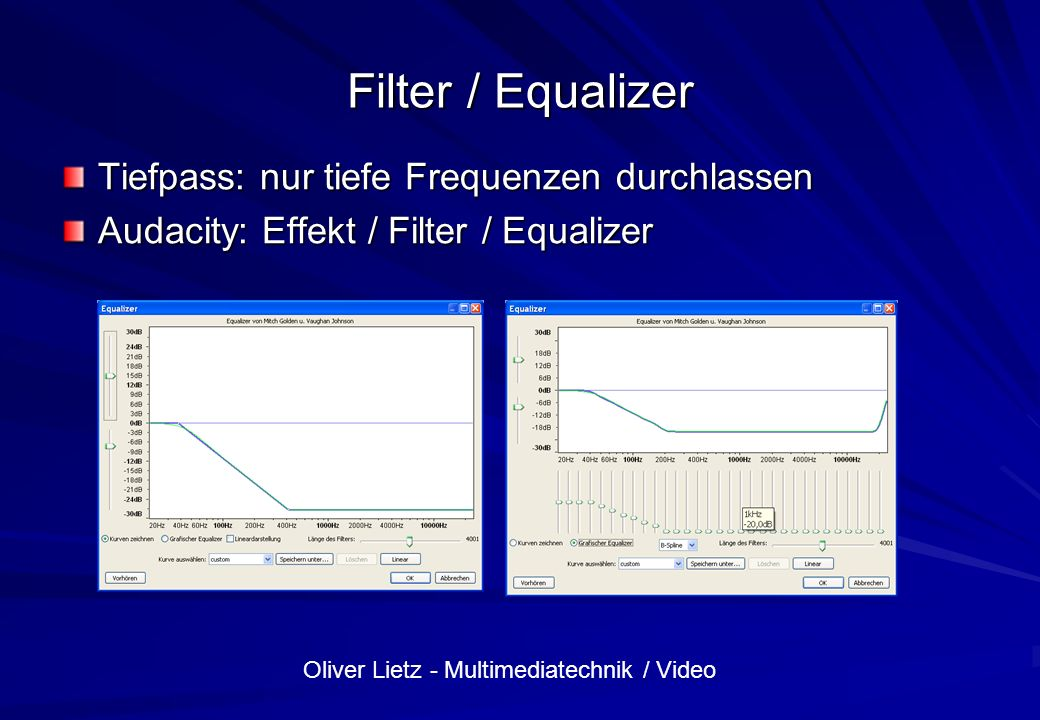 Oliver Lietz - Multimediatechnik / Video Filter / Equalizer Tiefpass: nur tiefe Frequenzen durchlassen Audacity: Effekt / Filter / Equalizer