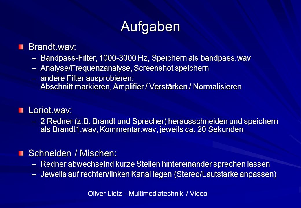 Oliver Lietz - Multimediatechnik / Video Aufgaben Brandt.wav: –Bandpass-Filter, 1000-3000 Hz, Speichern als bandpass.wav –Analyse/Frequenzanalyse, Scr