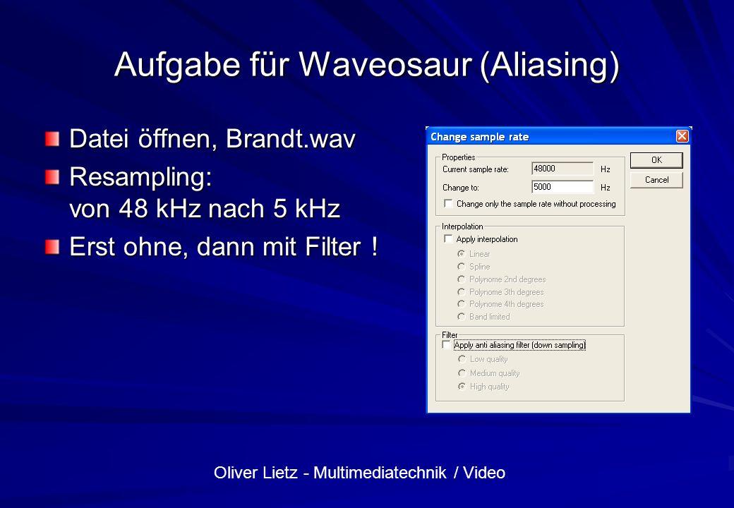 Oliver Lietz - Multimediatechnik / Video Aufgabe für Waveosaur (Aliasing) Datei öffnen, Brandt.wav Resampling: von 48 kHz nach 5 kHz Erst ohne, dann m