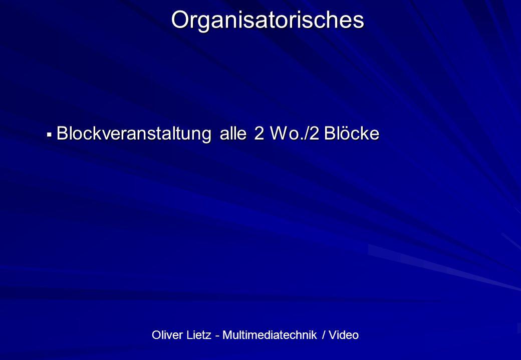 Oliver Lietz - Multimediatechnik / Video Veranstaltung Multimediatechnik / Audio, Übung Multimediatechnik / Audio, Übung 2 SWS, Doppel-Block 14täglich 2 SWS, Doppel-Block 14täglich Frage: 4-fach-Block-Termin.