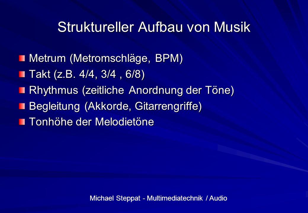 Michael Steppat - Multimediatechnik / Audio Struktureller Aufbau von Musik Metrum (Metromschläge, BPM) Takt (z.B. 4/4, 3/4, 6/8) Rhythmus (zeitliche A