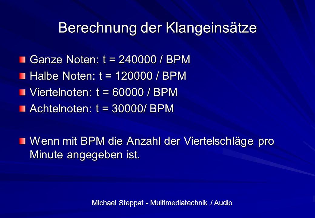 Michael Steppat - Multimediatechnik / Audio Berechnung der Klangeinsätze Ganze Noten: t = 240000 / BPM Halbe Noten: t = 120000 / BPM Viertelnoten: t =