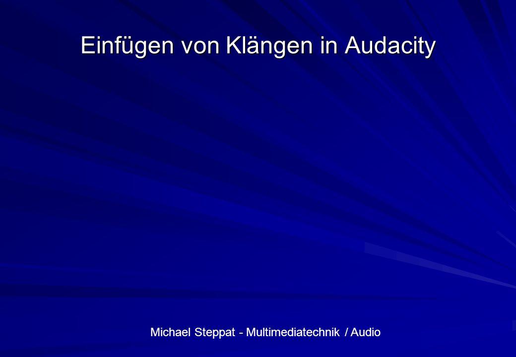 Michael Steppat - Multimediatechnik / Audio Einfügen von Klängen in Audacity