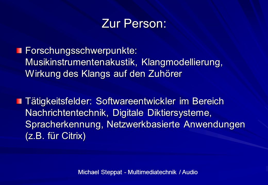 Michael Steppat - Multimediatechnik / Audio Zur Person: Forschungsschwerpunkte: Musikinstrumentenakustik, Klangmodellierung, Wirkung des Klangs auf de
