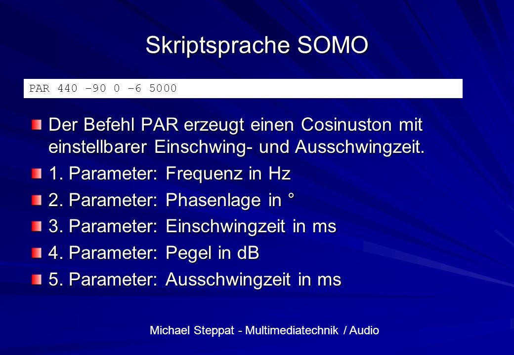 Michael Steppat - Multimediatechnik / Audio Skriptsprache SOMO Der Befehl PAR erzeugt einen Cosinuston mit einstellbarer Einschwing- und Ausschwingzei