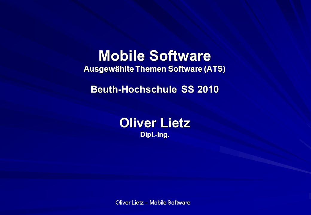 Oliver Lietz – Mobile Software– http://www.nanocosmos.de/lietz Entwicklungsplattformen iPhone: Objective-C, Cocoa, Apps/Signing/Appstore, Dashcode: Web-Widgets Android: Java, C Symbian: C++, Nokia-SDKs, Java2ME, Qt, ggf.