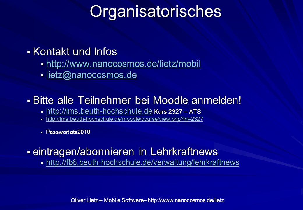 Oliver Lietz – Mobile Software– http://www.nanocosmos.de/lietz Organisatorisches Kontakt und Infos Kontakt und Infos http://www.nanocosmos.de/lietz/mobil http://www.nanocosmos.de/lietz/mobil http://www.nanocosmos.de/lietz/mobil lietz@nanocosmos.de lietz@nanocosmos.de lietz@nanocosmos.de Bitte alle Teilnehmer bei Moodle anmelden.