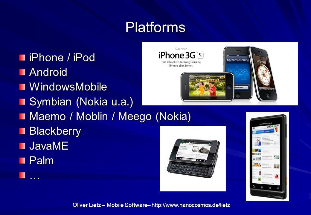 Oliver Lietz – Mobile Software– http://www.nanocosmos.de/lietz Platforms iPhone / iPod AndroidWindowsMobile Symbian (Nokia u.a.) Maemo / Moblin / Meego (Nokia) BlackberryJavaMEPalm…