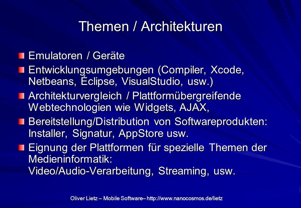 Oliver Lietz – Mobile Software– http://www.nanocosmos.de/lietz Themen / Architekturen Emulatoren / Geräte Entwicklungsumgebungen (Compiler, Xcode, Netbeans, Éclipse, VisualStudio, usw.) Architekturvergleich / Plattformübergreifende Webtechnologien wie Widgets, AJAX, Bereitstellung/Distribution von Softwareprodukten: Installer, Signatur, AppStore usw.