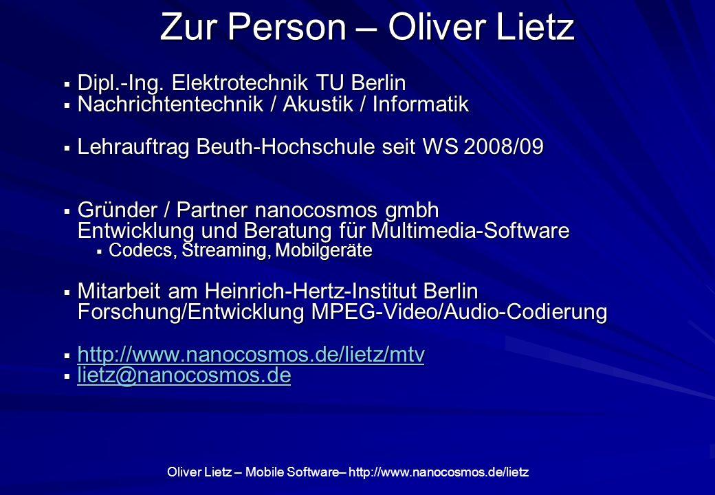 Oliver Lietz – Mobile Software– http://www.nanocosmos.de/lietz Entwicklungs-Umgebungen auf PC Mögliche Umgebungen: –IDE mit Editor/Compiler/Debugger oder –Kommandozeile Kompilierungsziele (Targets): –Emulator auf PC –Gerät (Device) Beispiele: –MS VisualStudio: WindowsMobile –Eclipse: Maemo, Android, Symbian (Varianten von Eclipse)