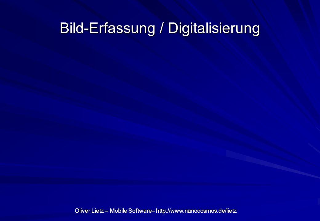 Oliver Lietz – Mobile Software– http://www.nanocosmos.de/lietz Bild-Erfassung / Digitalisierung