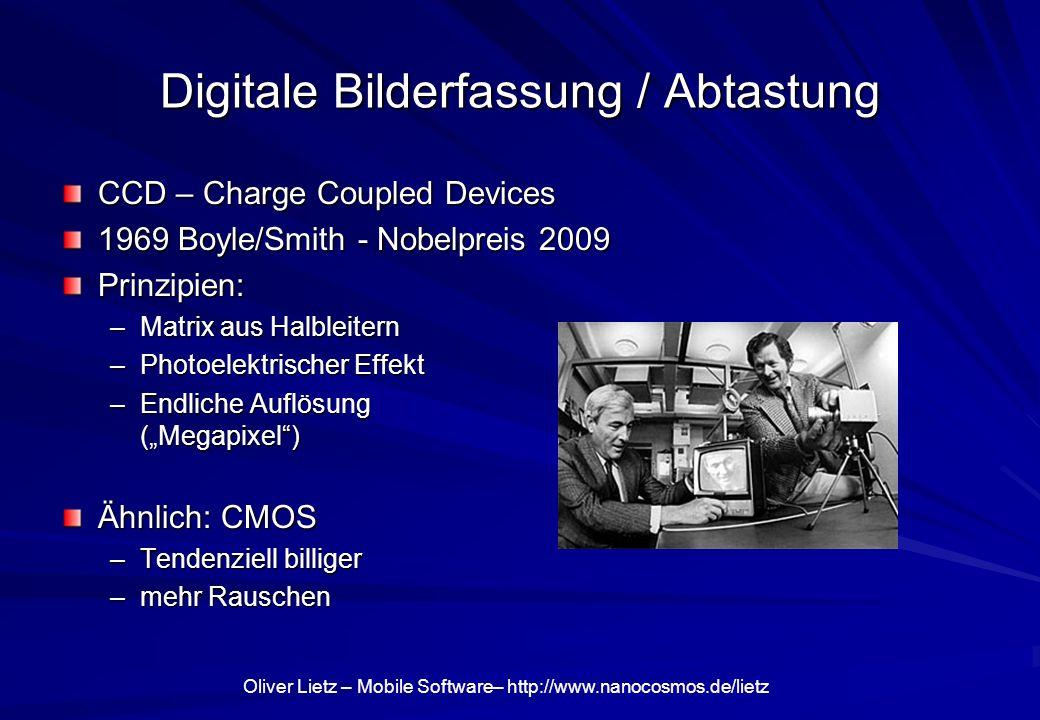 Oliver Lietz – Mobile Software– http://www.nanocosmos.de/lietz Digitale Bilderfassung / Abtastung CCD – Charge Coupled Devices 1969 Boyle/Smith - Nobe