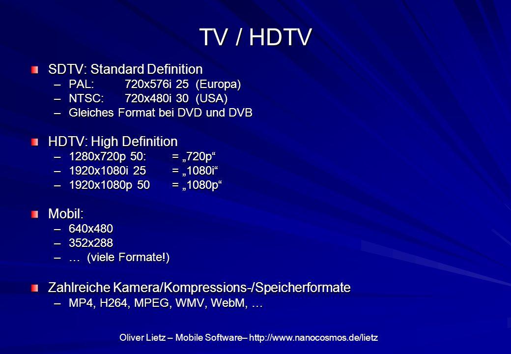 Oliver Lietz – Mobile Software– http://www.nanocosmos.de/lietz TV / HDTV SDTV: Standard Definition –PAL: 720x576i 25 (Europa) –NTSC: 720x480i 30 (USA)