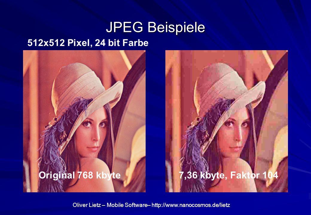 Oliver Lietz – Mobile Software– http://www.nanocosmos.de/lietz JPEG Beispiele 7,36 kbyte, Faktor 104Original 768 kbyte 512x512 Pixel, 24 bit Farbe