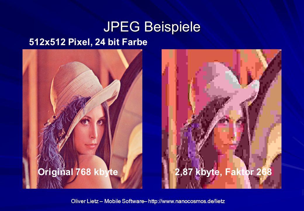 Oliver Lietz – Mobile Software– http://www.nanocosmos.de/lietz JPEG Beispiele 2,87 kbyte, Faktor 268Original 768 kbyte 512x512 Pixel, 24 bit Farbe