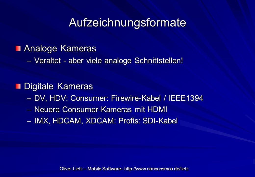 Oliver Lietz – Mobile Software– http://www.nanocosmos.de/lietz Aufzeichnungsformate Analoge Kameras –Veraltet - aber viele analoge Schnittstellen! Dig
