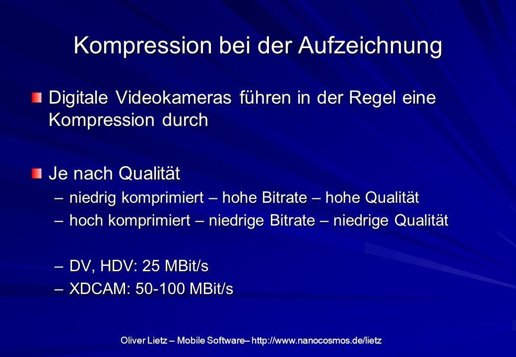 Oliver Lietz – Mobile Software– http://www.nanocosmos.de/lietz Kompression bei der Aufzeichnung Digitale Videokameras führen in der Regel eine Kompres
