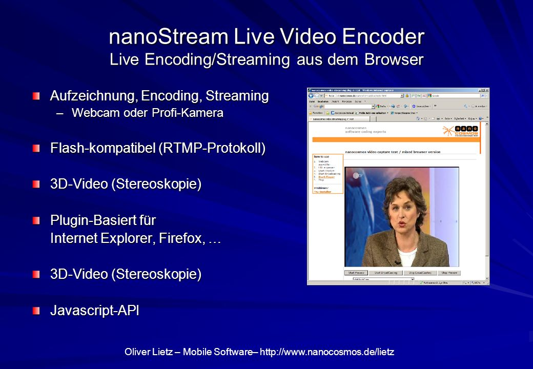 Oliver Lietz – Mobile Software– http://www.nanocosmos.de/lietz nanoStream Live Video Encoder Live Encoding/Streaming aus dem Browser Aufzeichnung, Enc