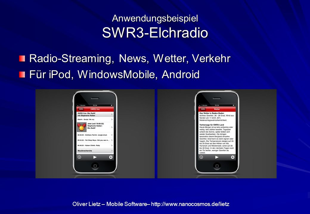 Oliver Lietz – Mobile Software– http://www.nanocosmos.de/lietz Technology: CE-HTML Consumer-Electronics HTML Etablierte Web-Standards –ECMAScript / Javascript –XHTML 1.0 –CSS TV Profile 1.0 –AJAX: XMLHttpRequest –DOM level 2.0